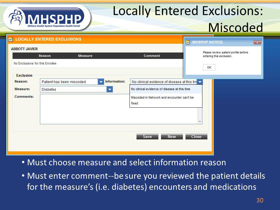 Locally Entered Exclusions: Miscoded Must choose measure and select information reason Must enter comment--be sure you reviewed the patient details fo