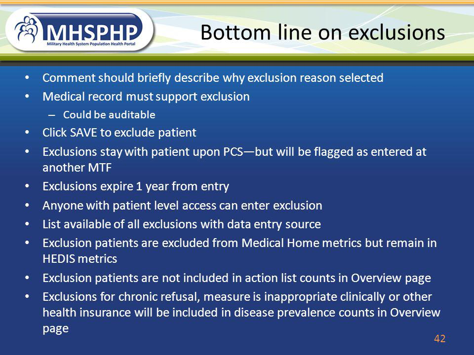 Bottom line on exclusions Comment should briefly describe why exclusion reason selected Medical record must support exclusion – Could be auditable Cli