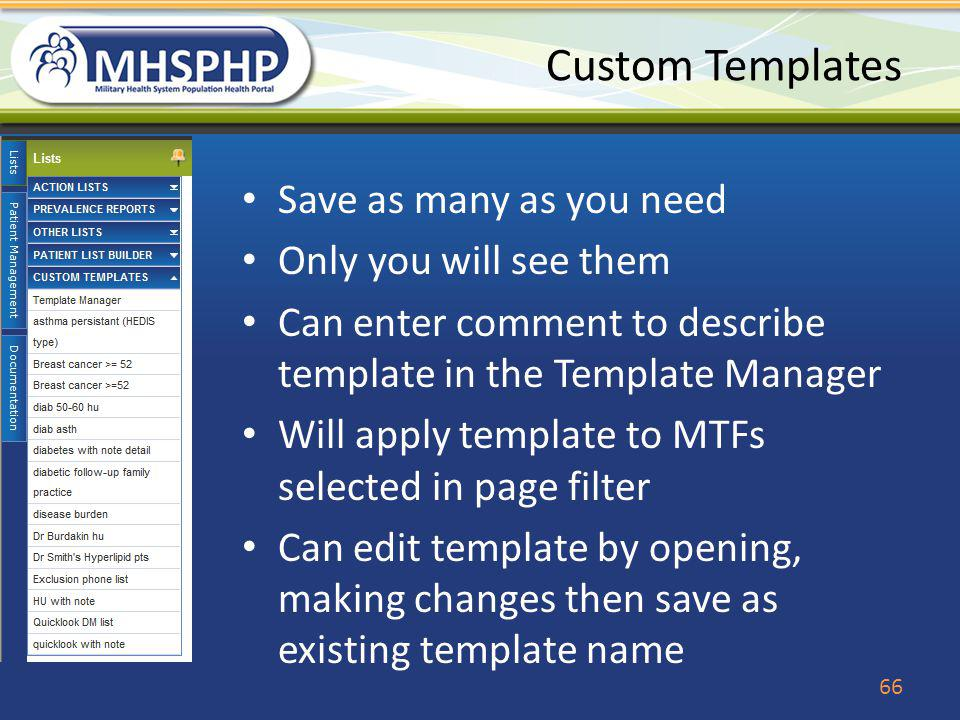 Custom Templates Save as many as you need Only you will see them Can enter comment to describe template in the Template Manager Will apply template to