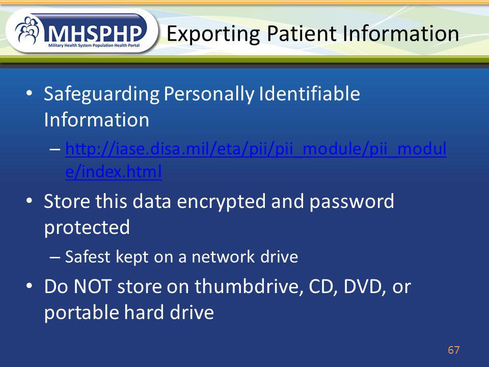 Exporting Patient Information Safeguarding Personally Identifiable Information – http://iase.disa.mil/eta/pii/pii_module/pii_modul e/index.html http:/