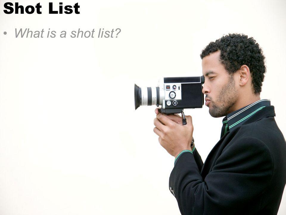 Shot List What is a shot list