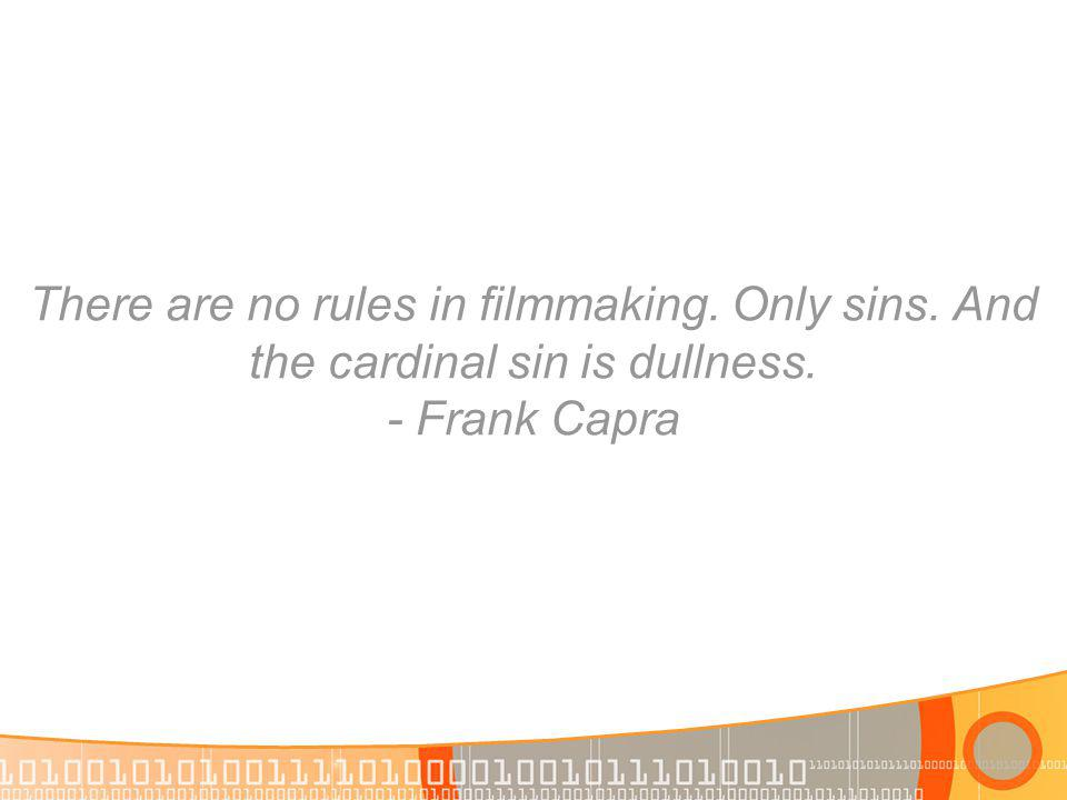 There are no rules in filmmaking. Only sins. And the cardinal sin is dullness. - Frank Capra