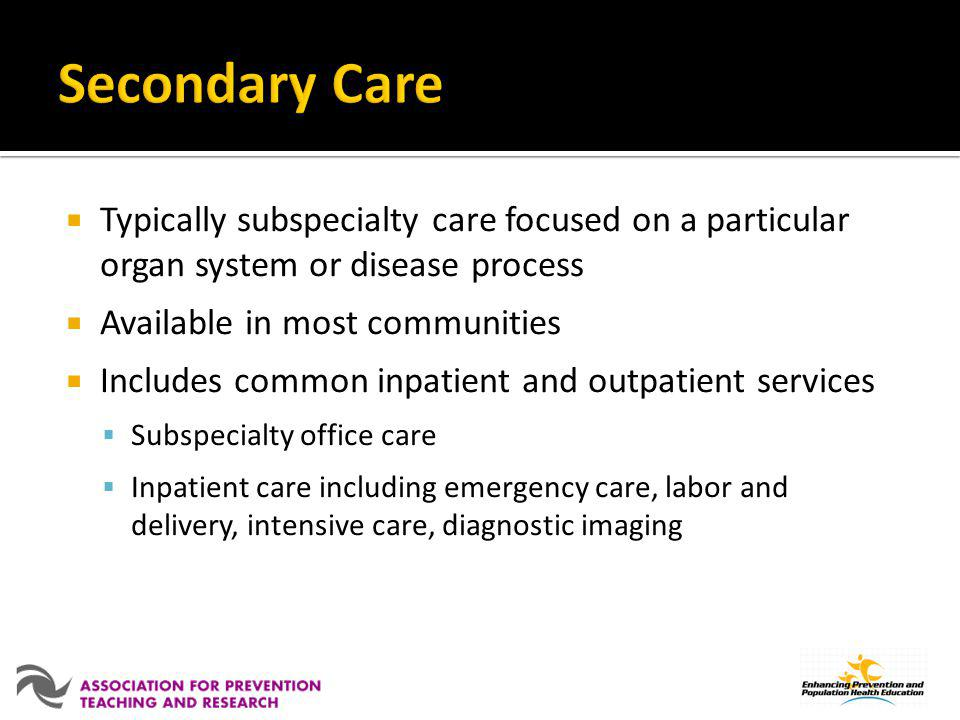 Typically subspecialty care focused on a particular organ system or disease process Available in most communities Includes common inpatient and outpat