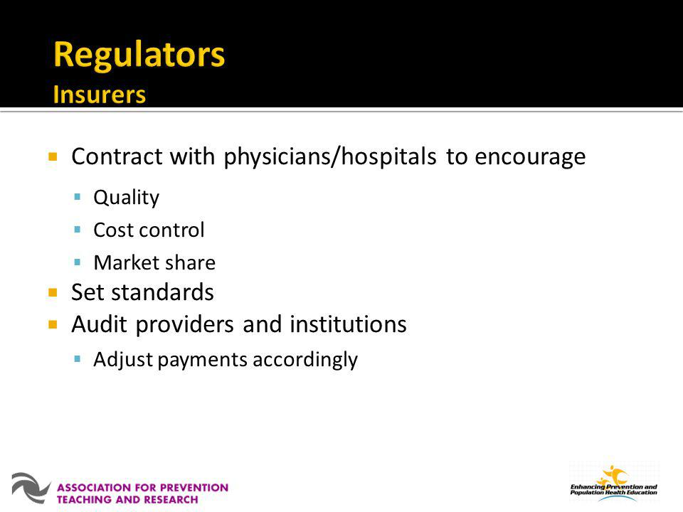 Contract with physicians/hospitals to encourage Quality Cost control Market share Set standards Audit providers and institutions Adjust payments accor