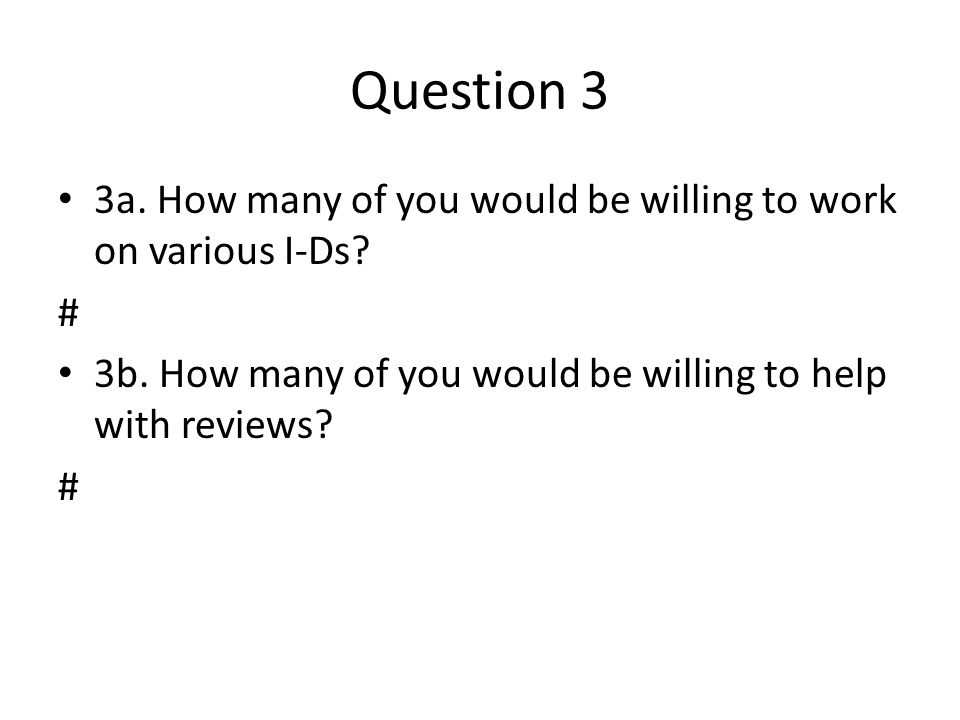Question 3 3a. How many of you would be willing to work on various I-Ds.