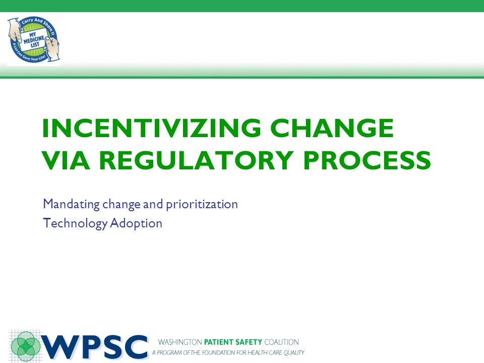 INCENTIVIZING CHANGE VIA REGULATORY PROCESS Mandating change and prioritization Technology Adoption