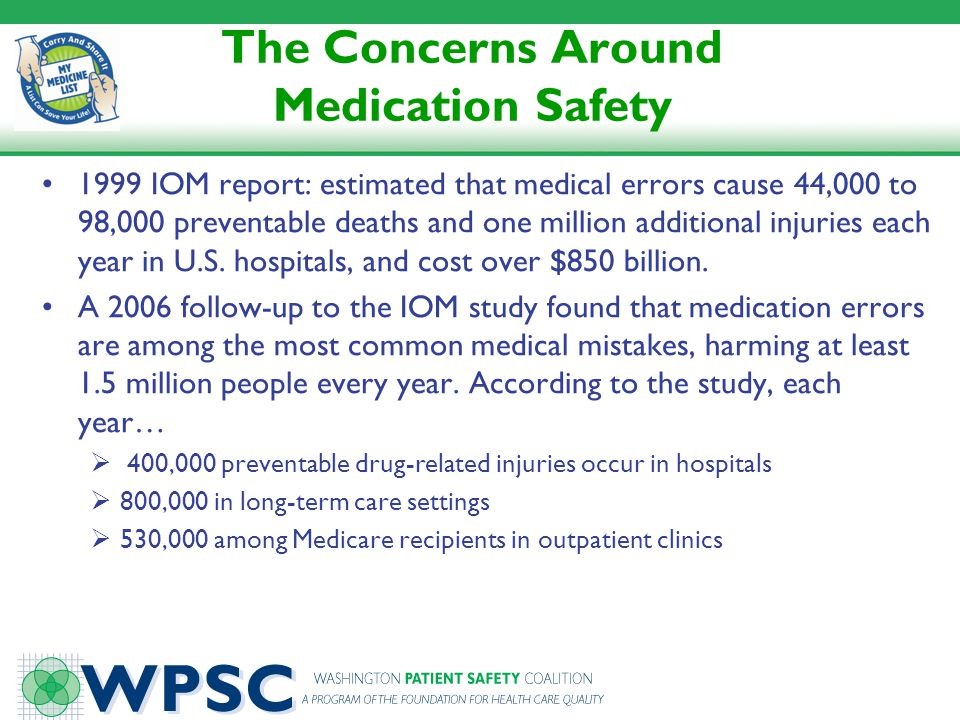 The Concerns Around Medication Safety 1999 IOM report: estimated that medical errors cause 44,000 to 98,000 preventable deaths and one million additio