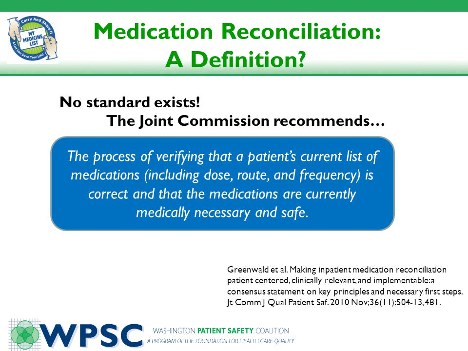 TJC 2011 Medication Reconciliation National Patient Safety Goal #3: Improve the safety of using medications NPSG.03.06.01: Maintain and communicate accurate patient medication information Applies to: Hospitals, including Critical Access Hospitals Ambulatory Care Office (Ambulatory) Surgery Home Care Long-term Care Behavioral Health