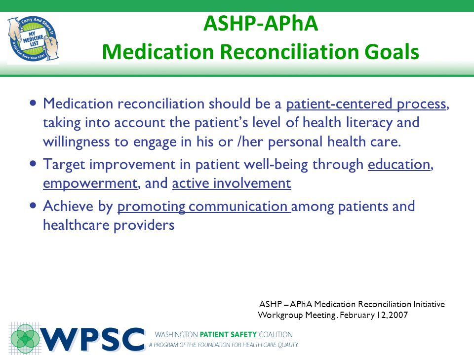 ASHP-APhA Medication Reconciliation Goals Medication reconciliation should be a patient-centered process, taking into account the patients level of he
