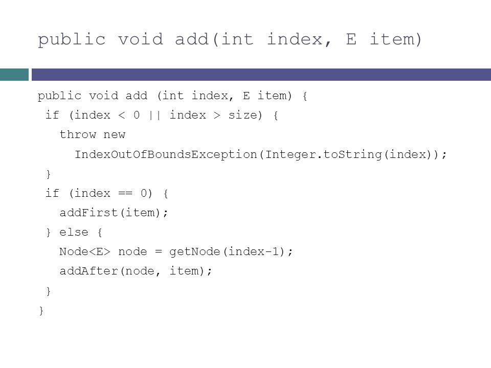 public void add(int index, E item) public void add (int index, E item) { if (index size) { throw new IndexOutOfBoundsException(Integer.toString(index)