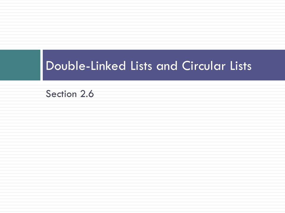 Section 2.6 Double-Linked Lists and Circular Lists