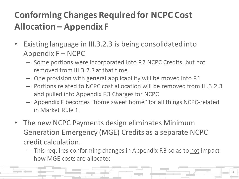Conforming Changes Required for NCPC Cost Allocation – Appendix F Existing language in III.3.2.3 is being consolidated into Appendix F – NCPC – Some portions were incorporated into F.2 NCPC Credits, but not removed from III.3.2.3 at that time.