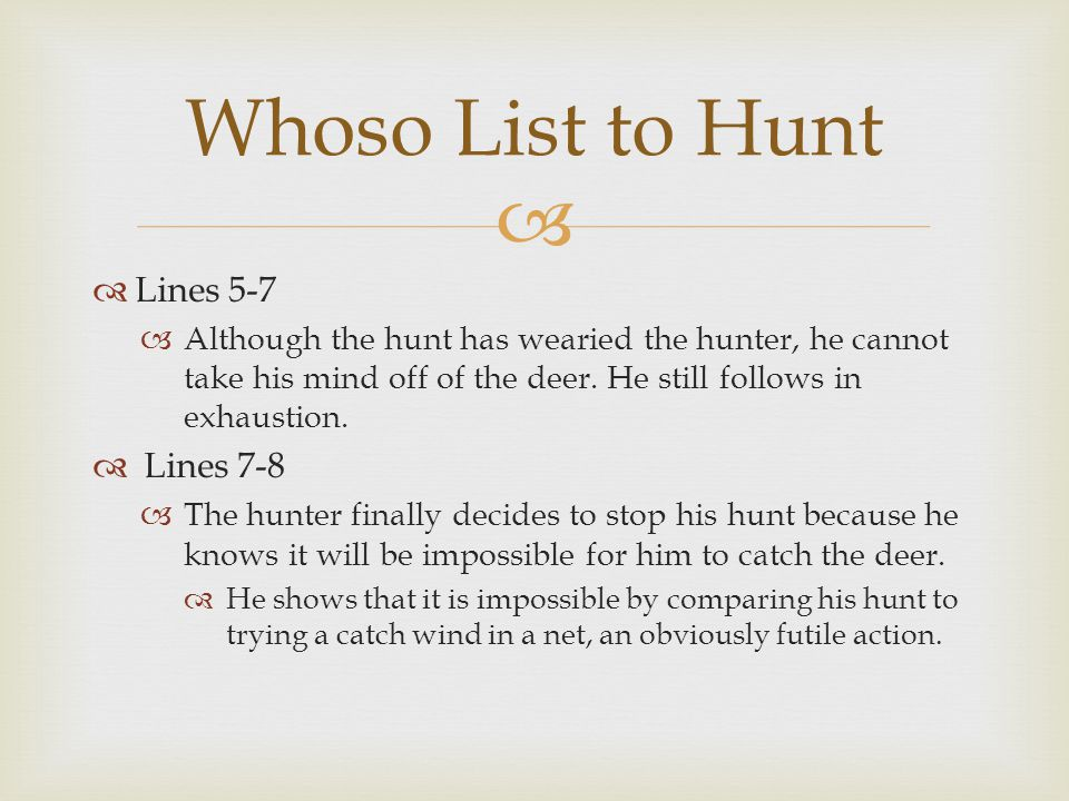 Lines 9-10 He assures those other hunters of this deer that they will waste their time just as he has.