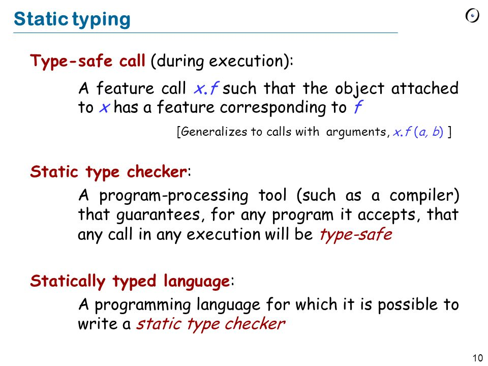 10 Static typing Type-safe call (during execution): A feature call x.