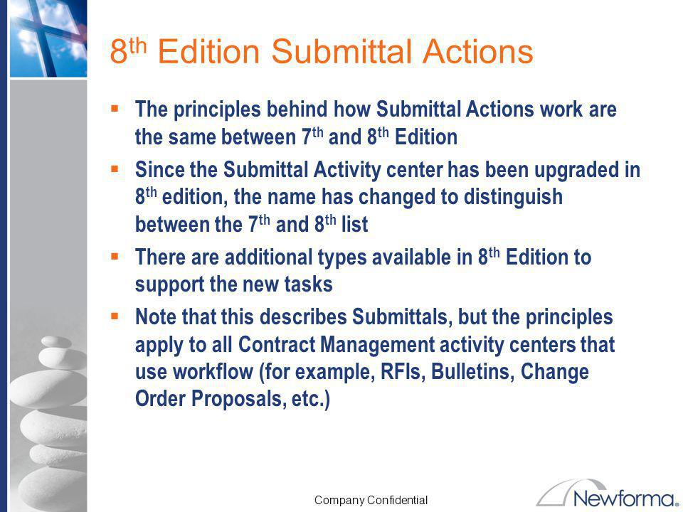 Company Confidential 8 th Edition Submittal Actions The principles behind how Submittal Actions work are the same between 7 th and 8 th Edition Since