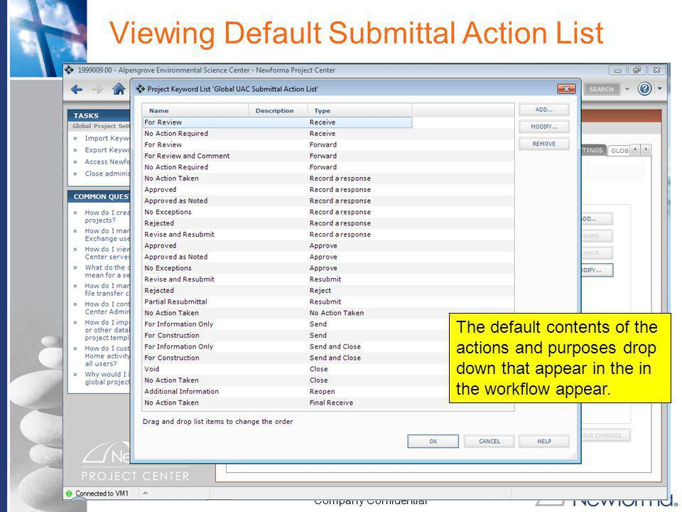 Company Confidential Viewing Default Submittal Action List The default contents of the actions and purposes drop down that appear in the in the workfl