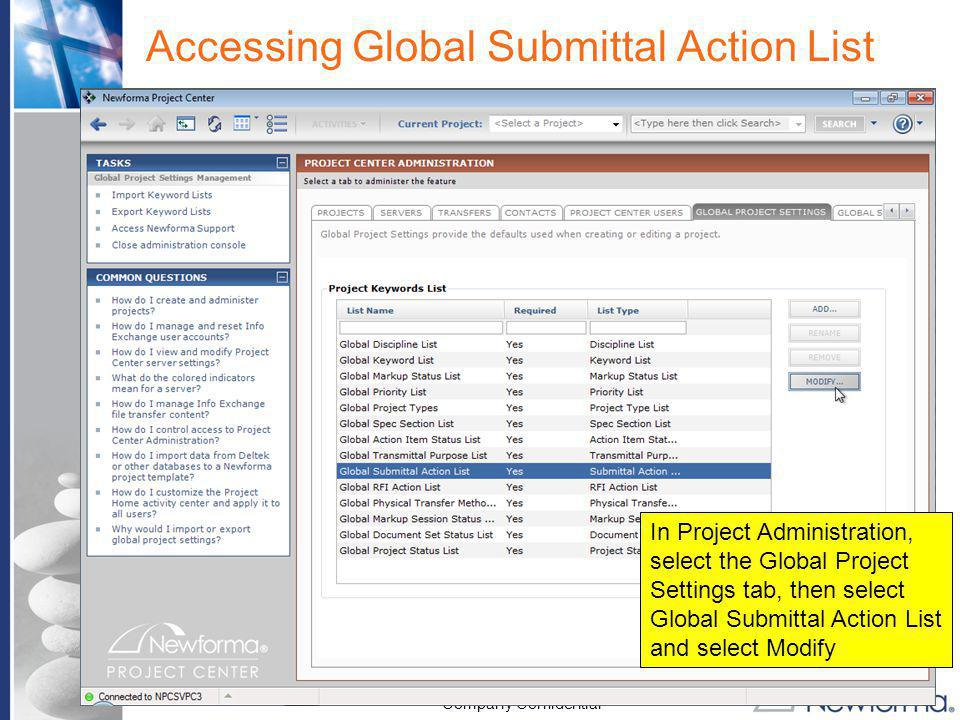 Company Confidential Accessing Global Submittal Action List In Project Administration, select the Global Project Settings tab, then select Global Subm