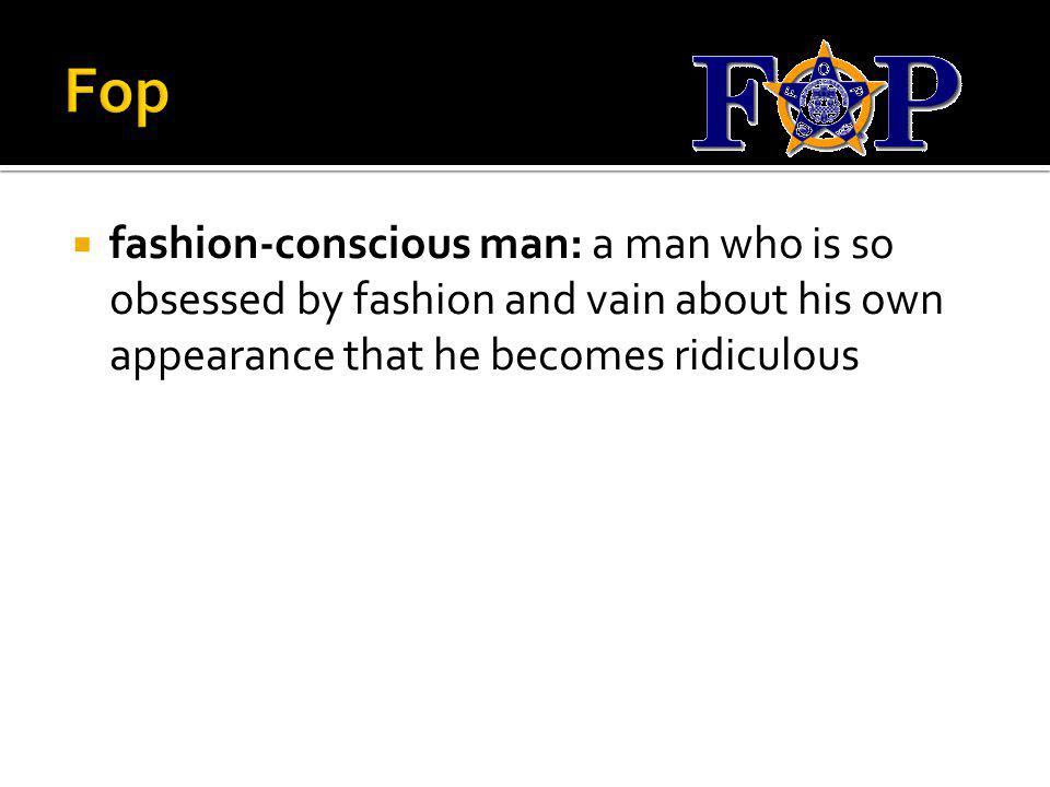 fashion-conscious man: a man who is so obsessed by fashion and vain about his own appearance that he becomes ridiculous