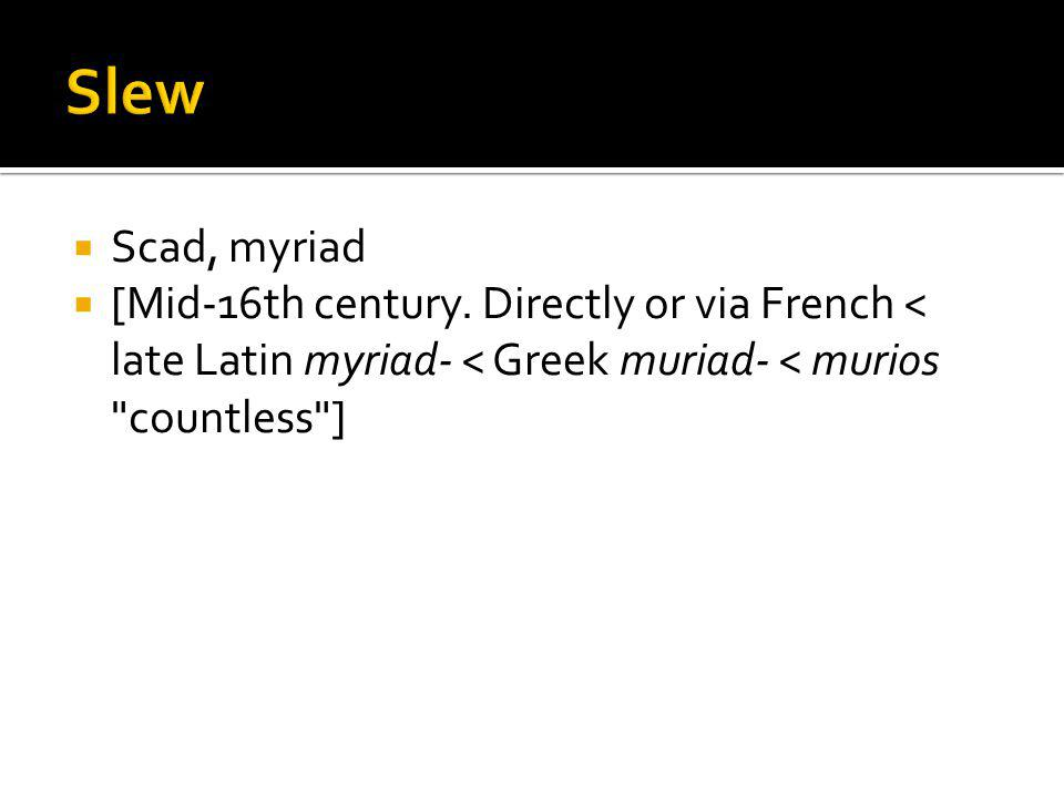 Scad, myriad [Mid-16th century. Directly or via French < late Latin myriad- < Greek muriad- < murios