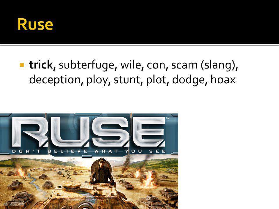 trick, subterfuge, wile, con, scam (slang), deception, ploy, stunt, plot, dodge, hoax