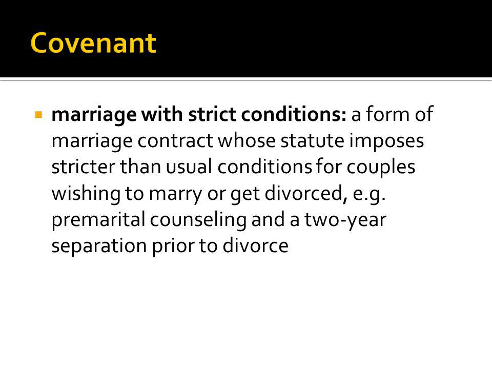 marriage with strict conditions: a form of marriage contract whose statute imposes stricter than usual conditions for couples wishing to marry or get