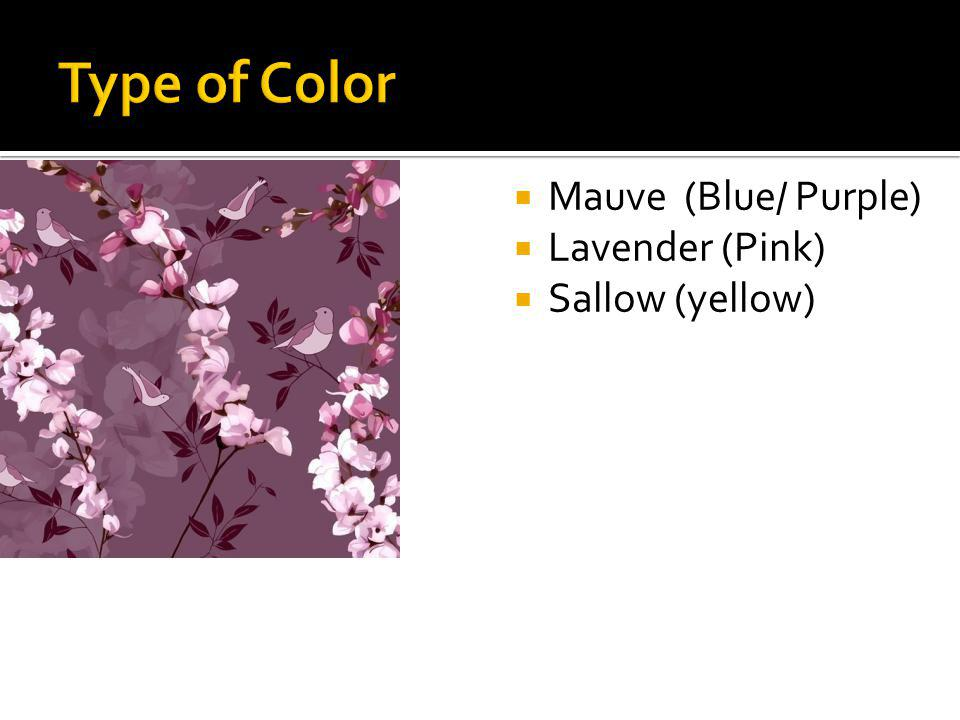 Mauve (Blue/ Purple) Lavender (Pink) Sallow (yellow)