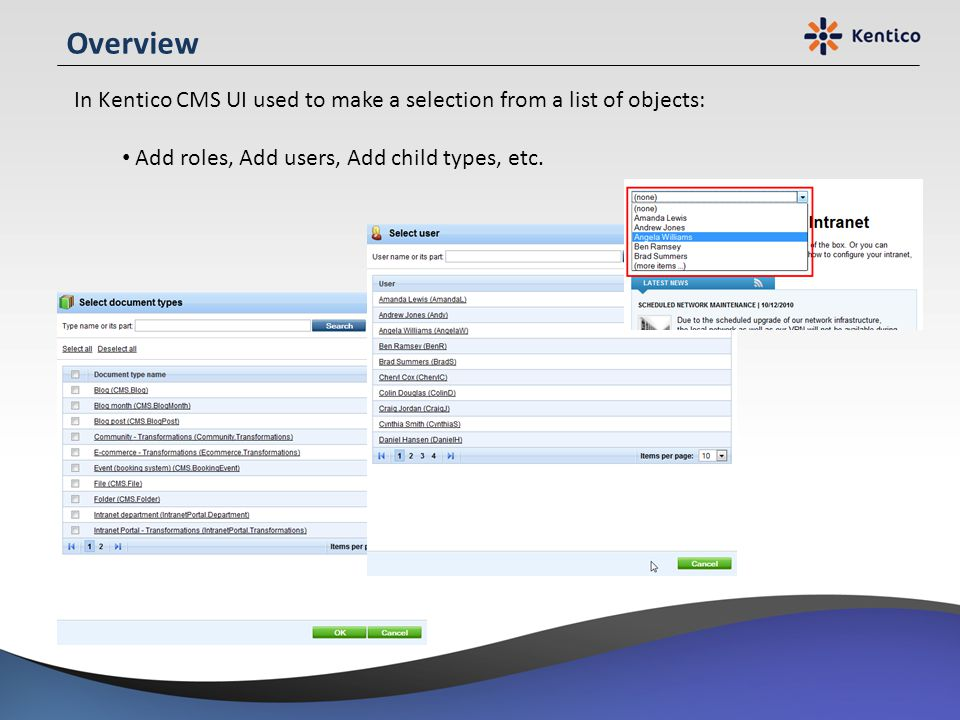 Overview In Kentico CMS UI used to make a selection from a list of objects: Add roles, Add users, Add child types, etc.