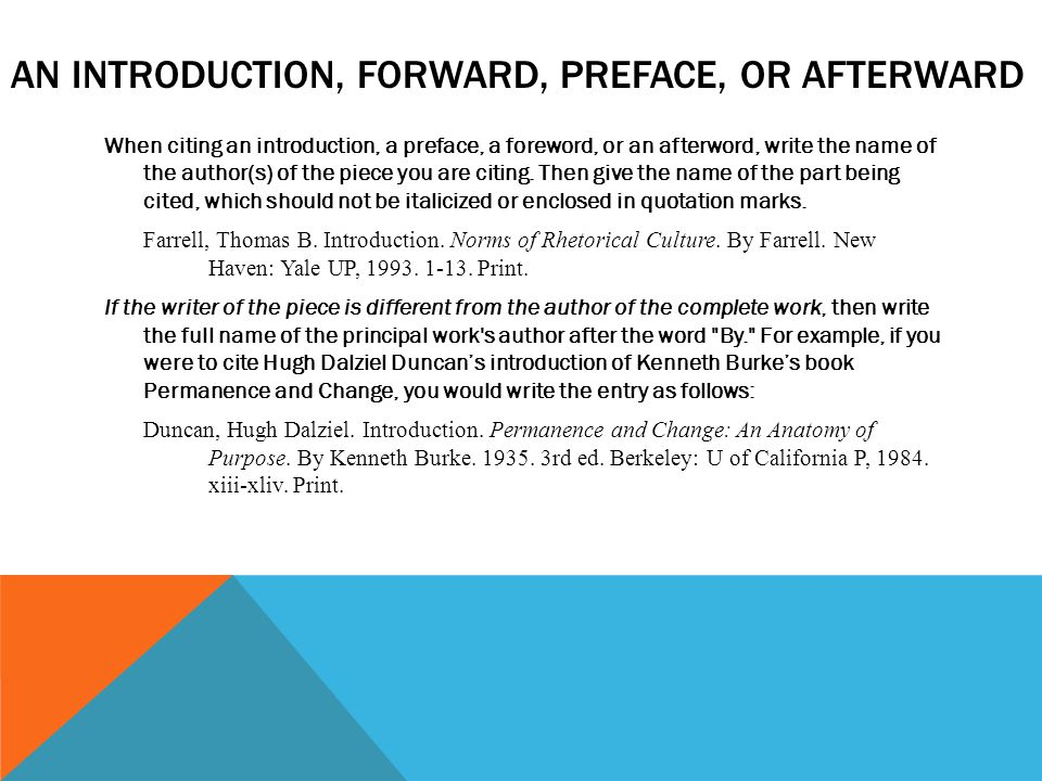 AN INTRODUCTION, FORWARD, PREFACE, OR AFTERWARD When citing an introduction, a preface, a foreword, or an afterword, write the name of the author(s) of the piece you are citing.