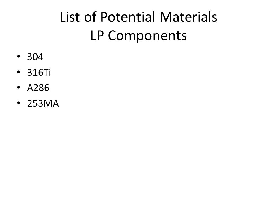 Phase 1 – Disqualifying Factors LP Components Weldability (Ti+Al )< 2.5 Yes – 304, 316Ti, 253MA, A286 No - Larson-Miller Parameter > ?.