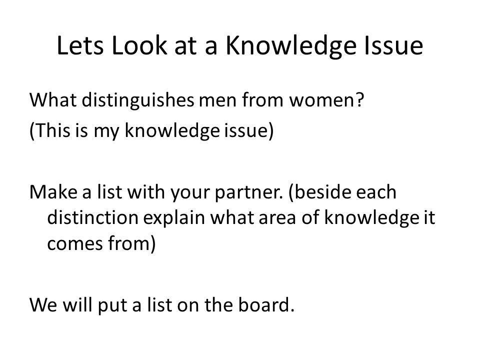 Lets Look at a Knowledge Issue What distinguishes men from women.