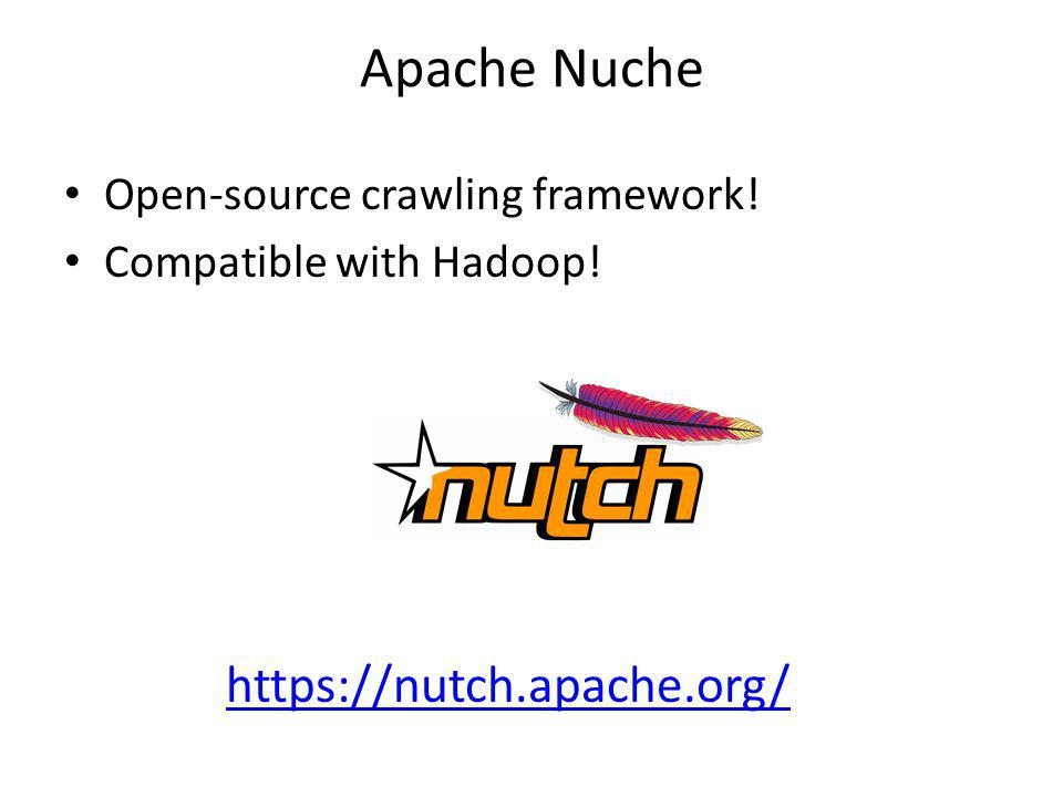 Apache Nuche Open-source crawling framework! Compatible with Hadoop! https://nutch.apache.org/
