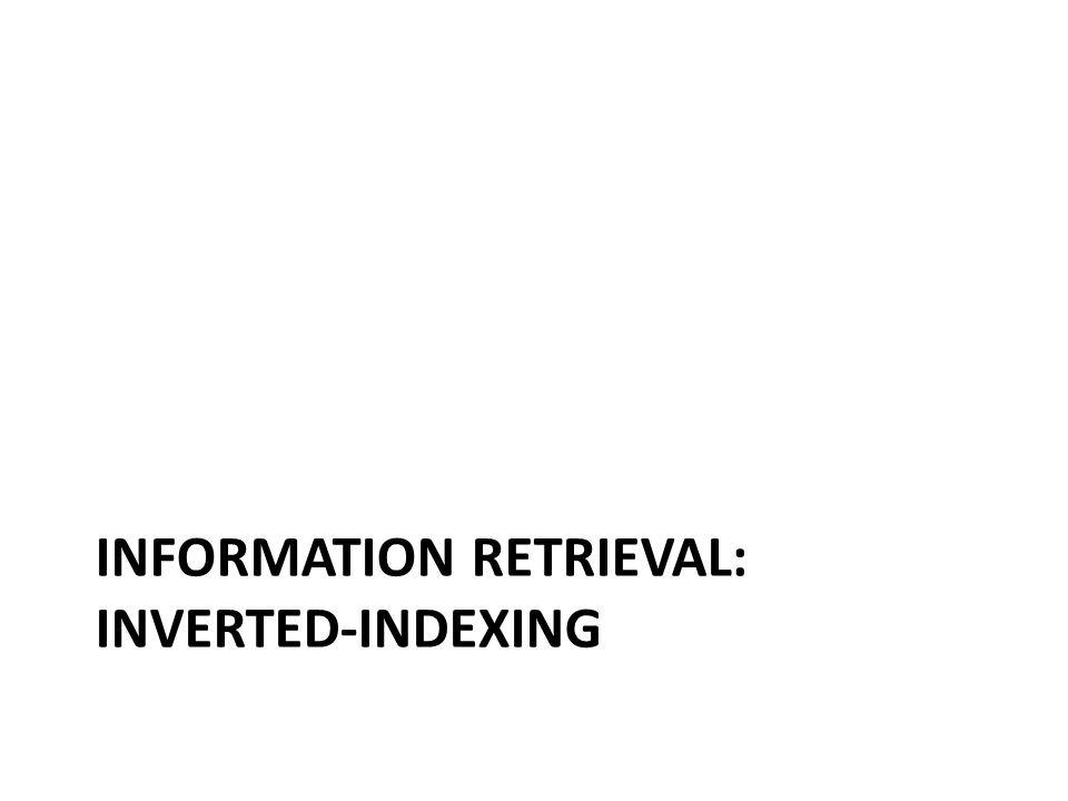 INFORMATION RETRIEVAL: INVERTED-INDEXING