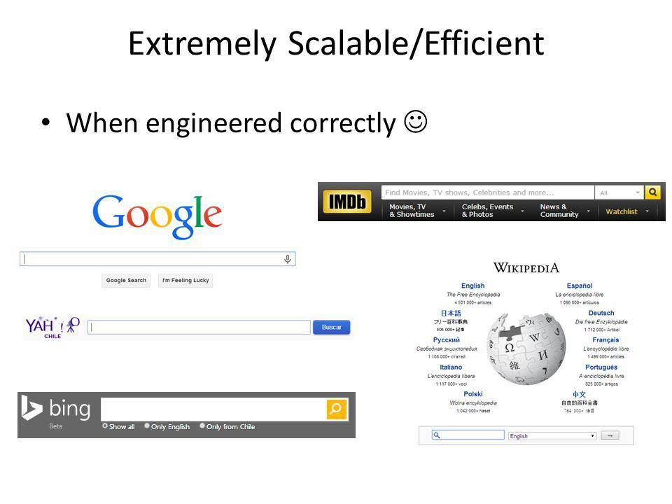 Extremely Scalable/Efficient When engineered correctly