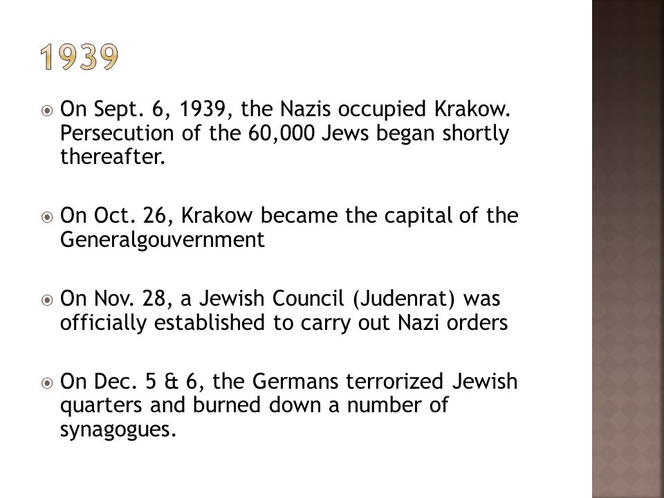 On Sept. 6, 1939, the Nazis occupied Krakow. Persecution of the 60,000 Jews began shortly thereafter. On Oct. 26, Krakow became the capital of the Gen