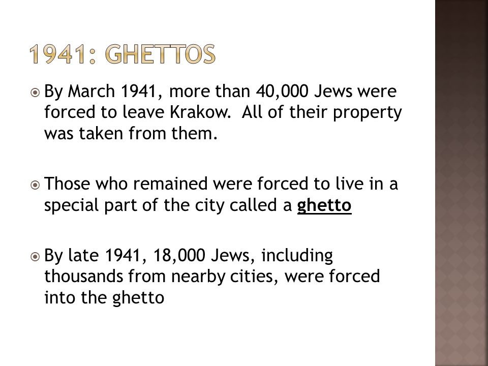 By March 1941, more than 40,000 Jews were forced to leave Krakow. All of their property was taken from them. Those who remained were forced to live in