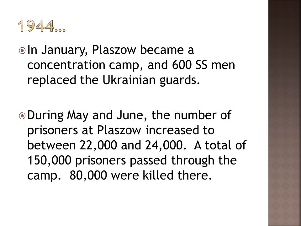 In January, Plaszow became a concentration camp, and 600 SS men replaced the Ukrainian guards. During May and June, the number of prisoners at Plaszow