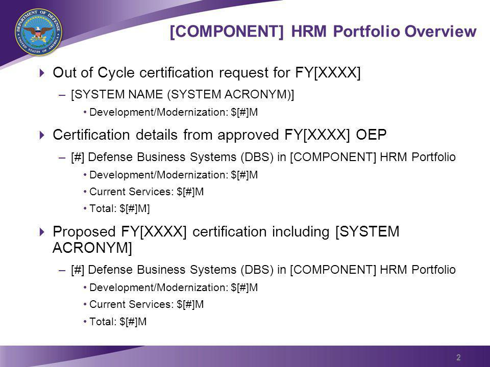 Program Overview Program Description Provide a short description of the program, including: Program background (why program is submitting an Out-of-Cycle request) Capability being delivered/problem being solved, and how it ties to Strategic Management Plan (SMP) Purpose of funding request (how the funding will be used) Current acquisition phase of program Pre-Certification Authority (PCA) request: $[#]M for [SYSTEM ACRONYM] Please duplicate slide for each system coming in for an out of cycle request.