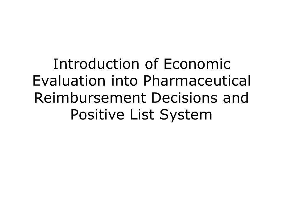 Introduction of Economic Evaluation into Pharmaceutical Reimbursement Decisions and Positive List System