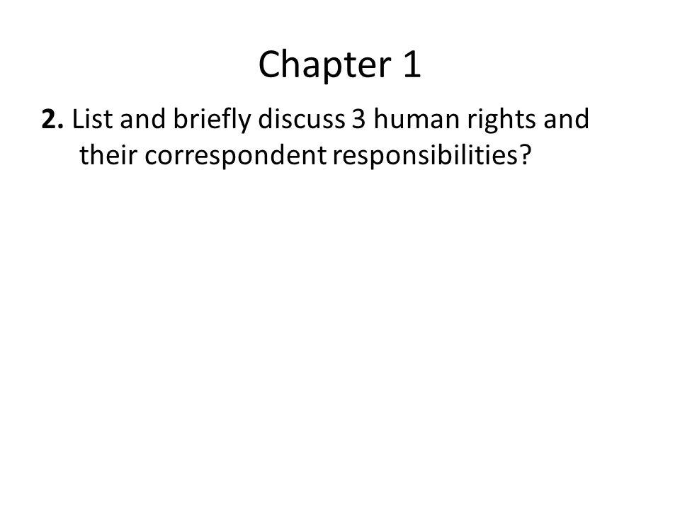 Chapter 1 2. List and briefly discuss 3 human rights and their correspondent responsibilities?