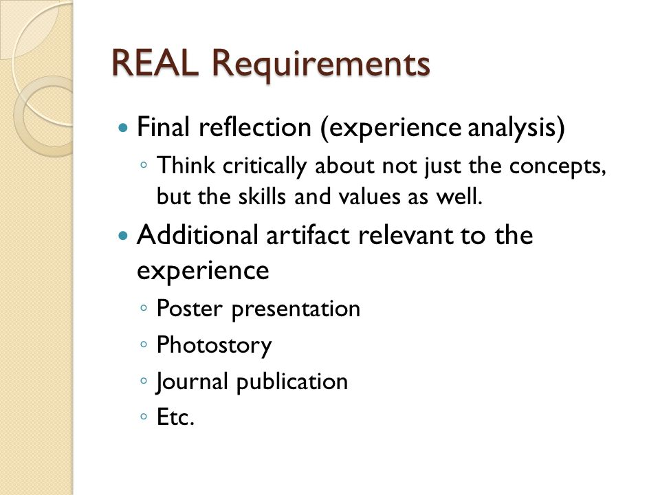 REAL Requirements Final reflection (experience analysis) Think critically about not just the concepts, but the skills and values as well.