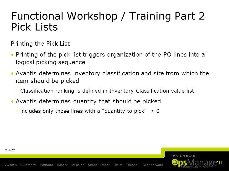 Slide 12 Functional Workshop / Training Part 2 Pick Lists Printing the Pick List Printing of the pick list triggers organization of the PO lines into