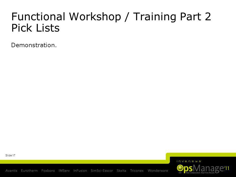 Slide 17 Functional Workshop / Training Part 2 Pick Lists Demonstration.