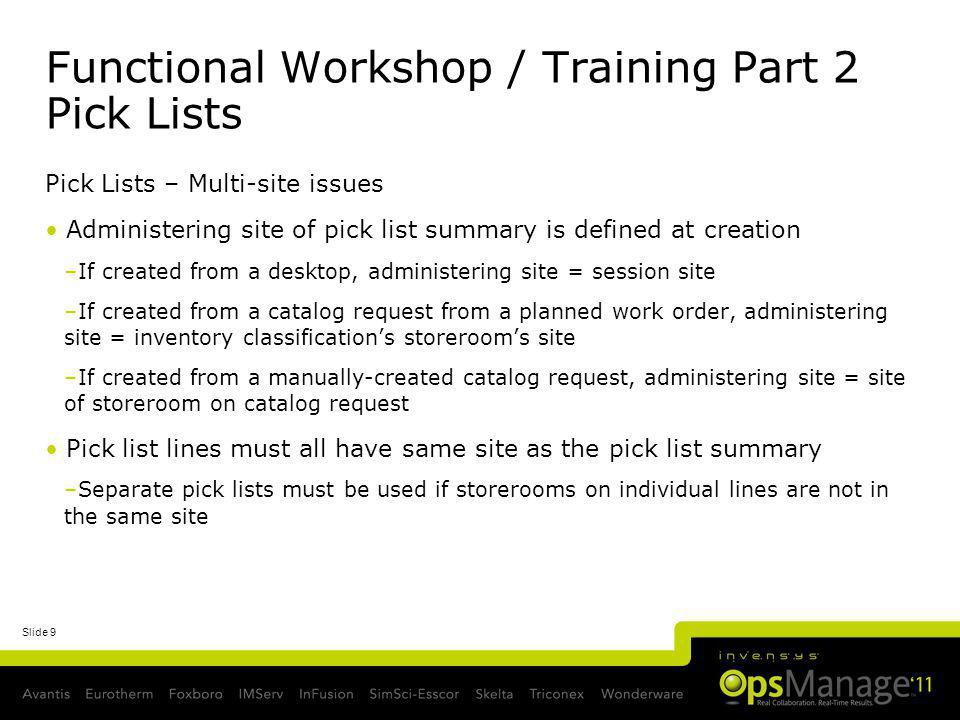 Slide 9 Functional Workshop / Training Part 2 Pick Lists Pick Lists – Multi-site issues Administering site of pick list summary is defined at creation