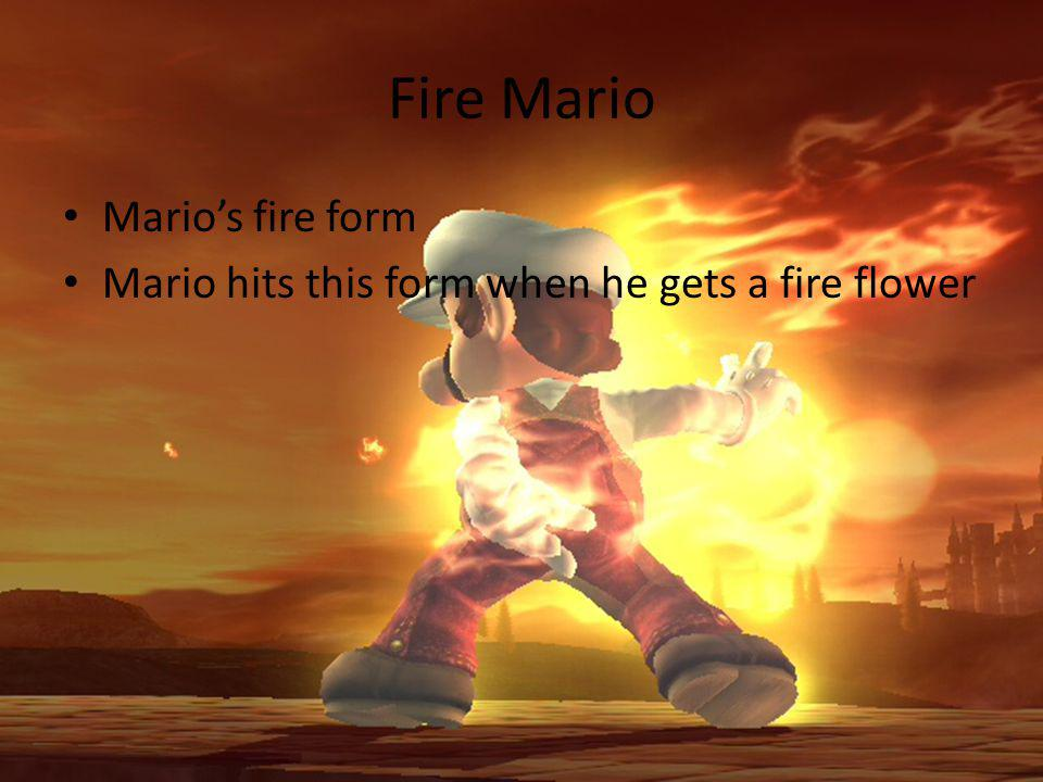 Fire Mario Marios fire form Mario hits this form when he gets a fire flower