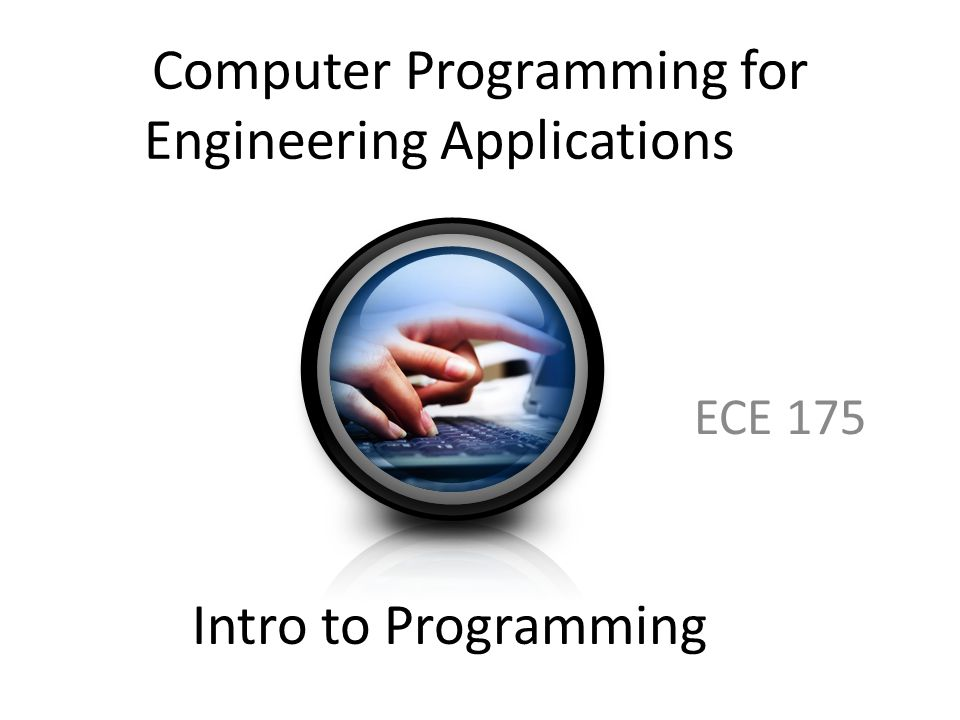 Computer Programming for Engineering Applications ECE 175 Intro to Programming