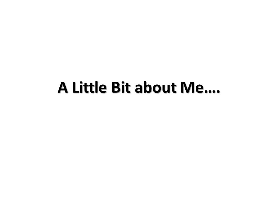 A Little Bit about Me….