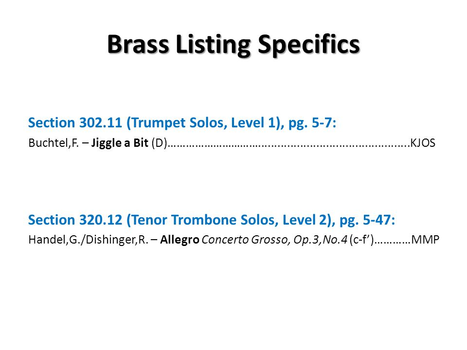 Brass Listing Specifics Section 302.11 (Trumpet Solos, Level 1), pg. 5-7: Buchtel,F. – Jiggle a Bit (D)………………………….....................................