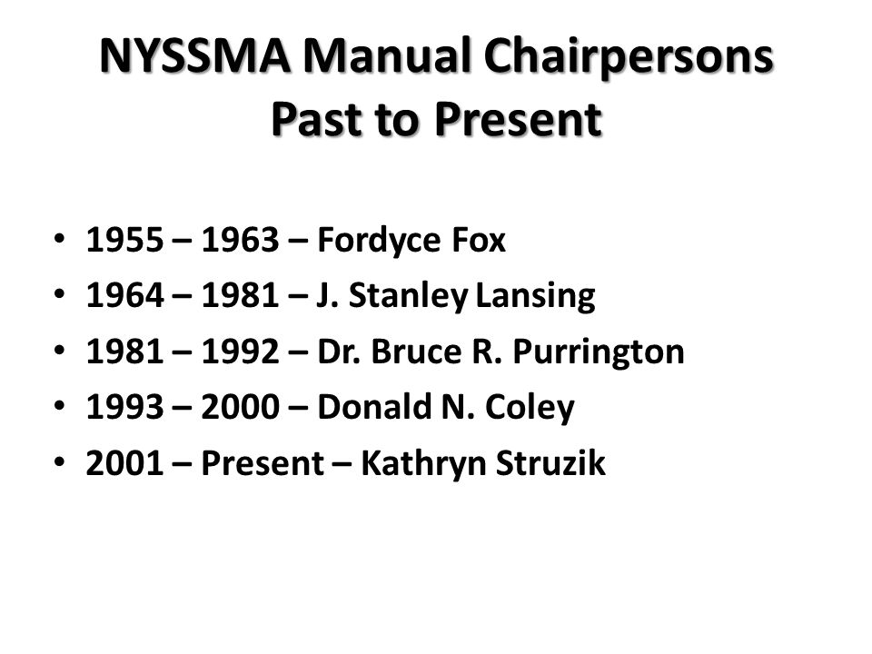 NYSSMA Manual Chairpersons Past to Present 1955 – 1963 – Fordyce Fox 1964 – 1981 – J. Stanley Lansing 1981 – 1992 – Dr. Bruce R. Purrington 1993 – 200