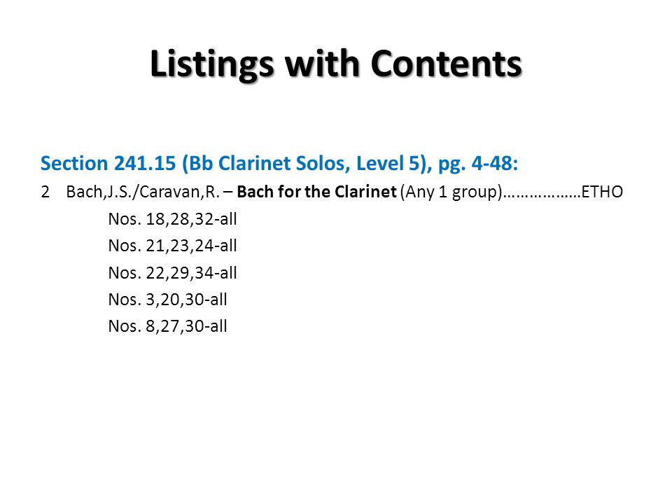 Listings with Contents Section 241.15 (Bb Clarinet Solos, Level 5), pg. 4-48: 2Bach,J.S./Caravan,R. – Bach for the Clarinet (Any 1 group)………………ETHO No