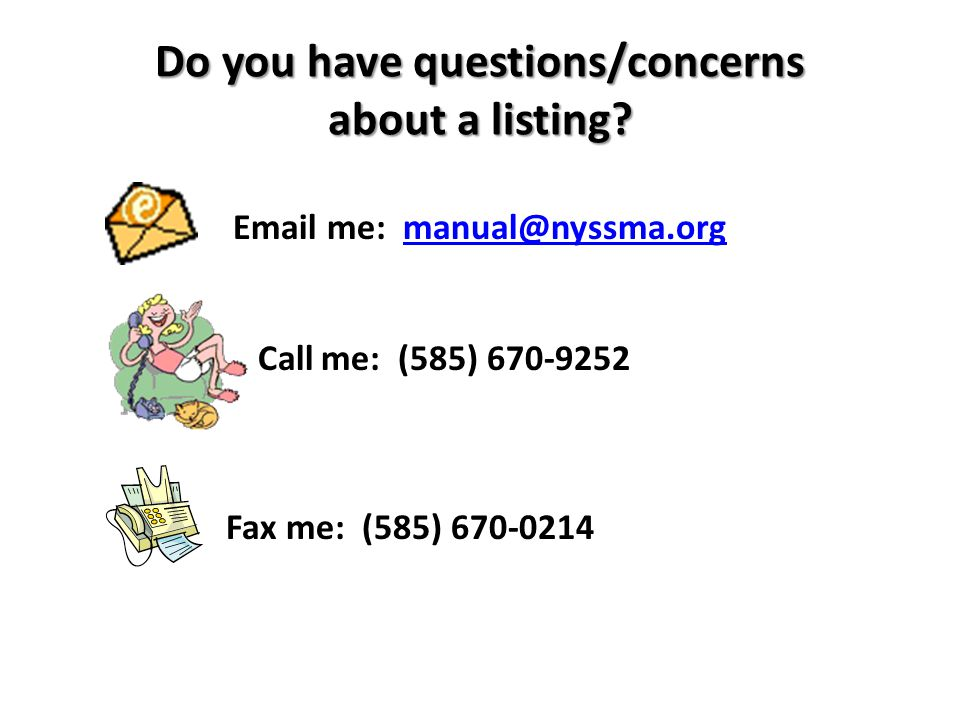 Do you have questions/concerns about a listing? Email me: manual@nyssma.orgmanual@nyssma.org Call me: (585) 670-9252 Fax me: (585) 670-0214